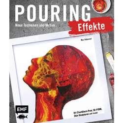 Pouring Effekte - Neue Techniken und Motive für Acrylic Pouring